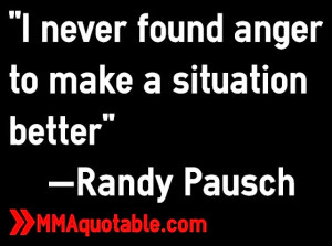 never found anger to make a situation better