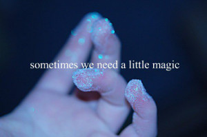 Sometimes we need a little magic.