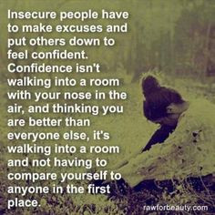 Confidence..so tired of others putting me down to make themselves feel ...