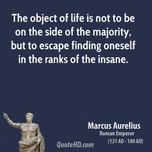 The object of life is not to be on the side of the majority, but to ...