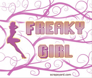 Freaky Girl Quotes Freaky girl scrap