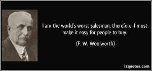 am the world's worst salesman, therefore, I must make it easy for ...