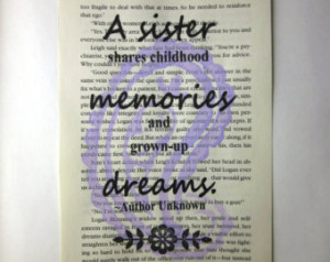 Sister quote, a sister shares child hood memories and grown-up dreams ...