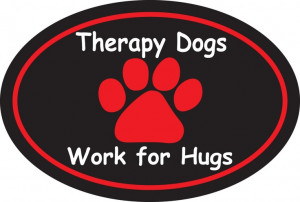 Therapy Dogs Work for Hugs magnet
