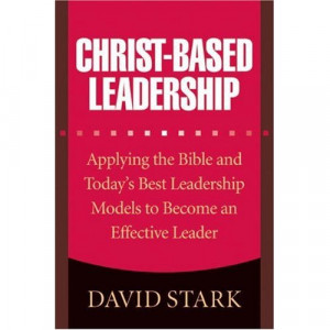 ... -Based Leadership: Applying the Bible and Today's Best Leadership