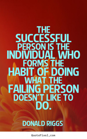 The successful person is the individual who forms the habit of doing ...