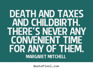 Make picture quotes about life - Death and taxes and childbirth. there ...