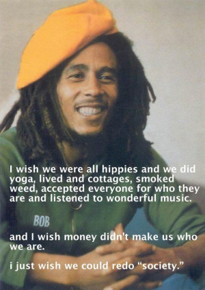 Such wise words from a wise soul. Lets please redo society. Bob Marley