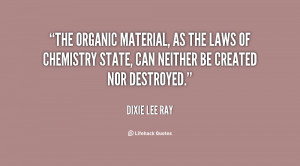 The organic material, as the laws of chemistry state, can neither be ...