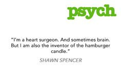 ... shawn spencer # psych song psych tv giggl path shawn spencer quotes