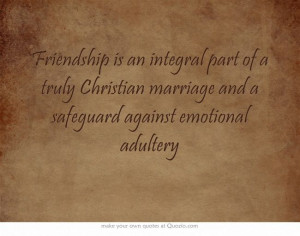 ... truly Christian marriage and a safeguard against emotional adultery