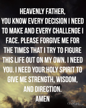 ... need you. I need your Holy Spirit to give me strength, wisdom, and