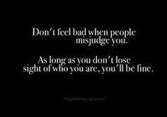 Don't feel bad when people misjudge you. As long as you don't lose ...