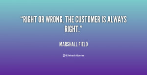 """Right or wrong, the customer is always right."""""""