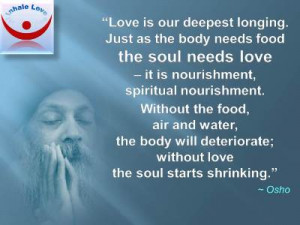 Osho quotes: Love Is the Food for the Soul, Spiritual Nourushment. The ...