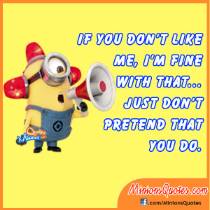 If you don't like me, I'm fine with that… Just don't pretend ...