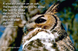 ... more he heard; Why aren't we like that wise old bird? ~ Author Unknown