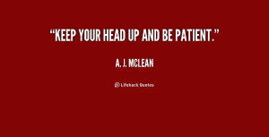 quote-A.-J.-McLean-keep-your-head-up-and-be-patient-237080.png