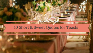 Quotes For Your Wedding Toast: 10 Short And Sweet Ideas
