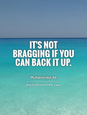 It's not bragging if you can back it up Picture Quote #1