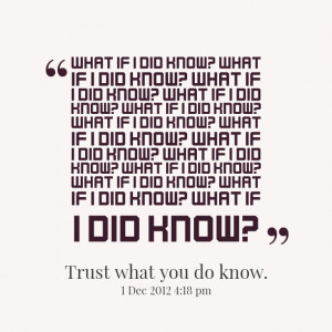 Quotes Picture: what if i did know? what if i did know? what if i did ...