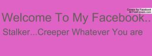 Welcom Creeper...Stalker Profile Facebook Covers