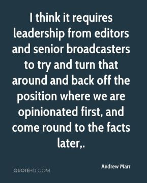Andrew Marr - I think it requires leadership from editors and senior ...