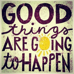 Live everyday one at a time. Good things are coming your way!