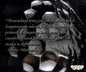 Nowadays true job satisfaction and happiness is about fulfilling your ...