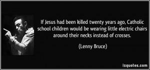 If Jesus had been killed twenty years ago, Catholic school children ...