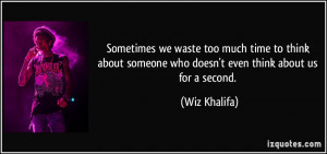 we waste too much time to think about someone who doesn't even think ...