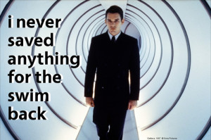 Gattaca, 1997.This quote meant a lot to me back then. Still does.