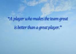 """... Makes The Team Great Is Better Than A Great Player """" ~ Sport Quote"""
