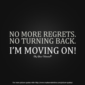 No More Regrets. No Turning Back. I'm Moving On!