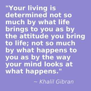 Your living is determined not so much by what life brings to you