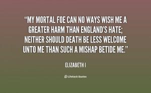 quote-Elizabeth-I-my-mortal-foe-can-no-ways-wish-84207.png