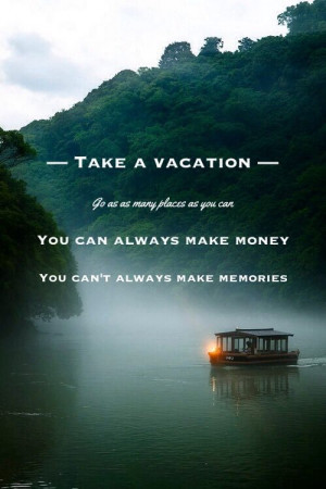 Take a vacation.