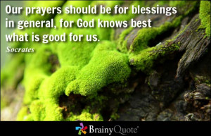... be for blessings in general, for God knows best what is good for us