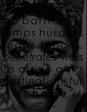 maya angelou quote love no barriers jumps hurdles jumps fenses leaps ...