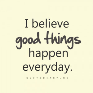 believe, everyday, good, life, quote, quotes, smile, things