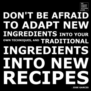 ... , AND TRADITIONAL INGREDIENTS INTO NEW RECIPES – [Food -Quotes