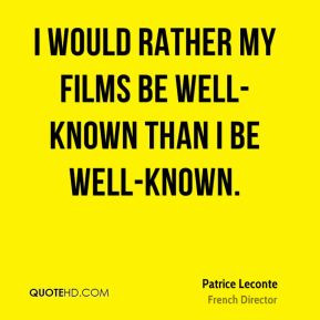 Patrice Leconte - I would rather my films be well-known than I be well ...