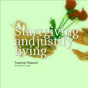 Quotes Picture: start giving and justify living