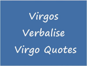 virgos-verbalise-virgo-quotes.JPG