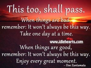 This too, shall pass. When things are bad, remember: It won't always ...