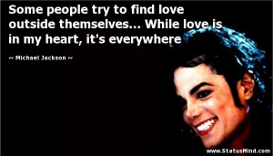 Some people try to find love outside themselves... While love is in my ...