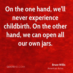 bruce-willis-bruce-willis-on-the-one-hand-well-never-experience.jpg