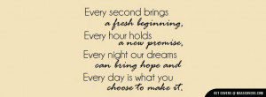 Every second brings a fresh beginning, Every hour holds a new promise