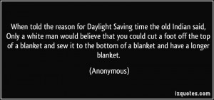 When told the reason for Daylight Saving time the old Indian said ...