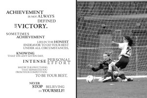 ... Not Always Defined By Victory, Sometimes Achievement… ~ Soccer Quote